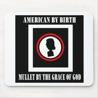 American By Birth-Mullet By The Grace of God Mouse Pad