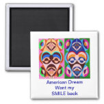American Dream - Want my  SMILE back Fridge Magnet