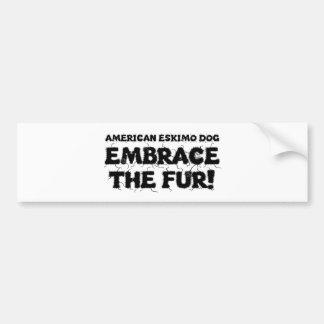 American Eskimo Dog /Eskie Embrace The Fur Bumper Sticker