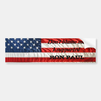 american flag, Don't blame me..., I supported, ... Car Bumper Sticker