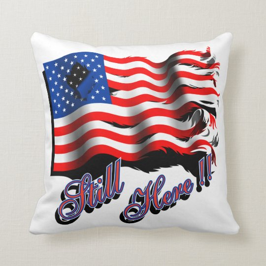 "American Flag ""Still Here"" Throw pillow"