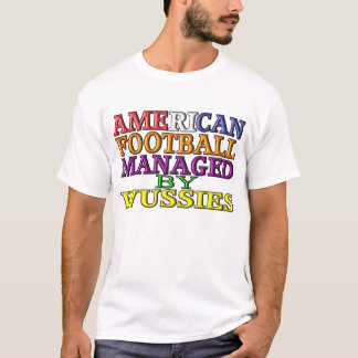 American Football Managed By Wussies T-Shirt