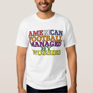American Football Managed By Wussies Tshirts