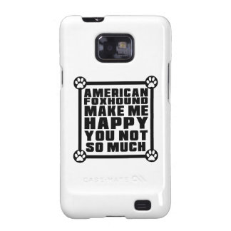 AMERICAN FOXHOUND MAKE ME HAPPY YOU NOT SO MUCH GALAXY SII CASE