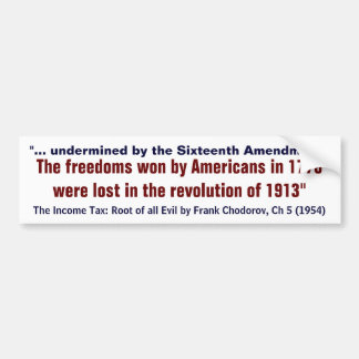 American Freedoms Won in 1776 Were Lost in 1913 Bumper Sticker