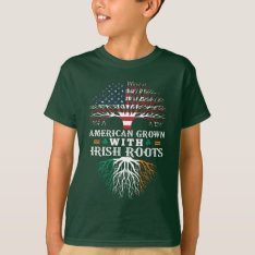 American Grown With Irish Roots! T-shirt at Zazzle