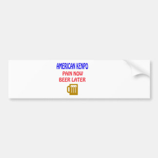 American Kenpo pain now beer later Car Bumper Sticker