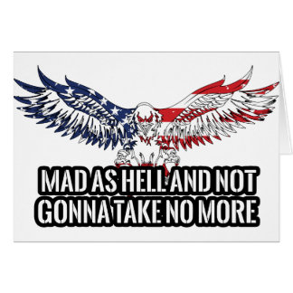 American - Mad As Hell And Not Gonna Take No More Card
