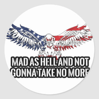 American - Mad As Hell And Not Gonna Take No More Classic Round Sticker