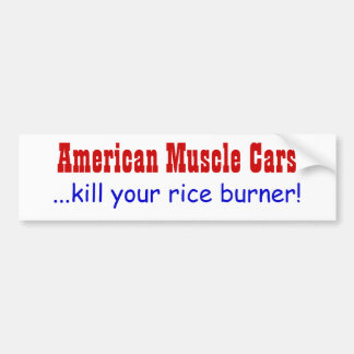 American Muscle Cars ...kill your rice burner Bumper Sticker