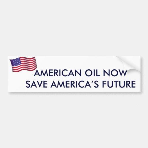 AMERICAN OIL NOW SAVE AMERICA'S FUTURE BUMPER STICKER
