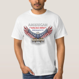 "AMERICAN ""WACKO-BIRD"" And proud of it! T-Shirt"