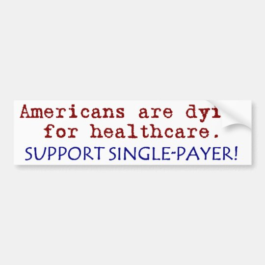 Americans are Dying for Healthcare! Bumper Sticker