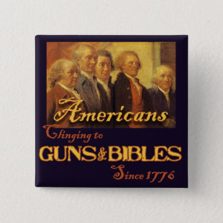 Americans, Clinging to Guns & Bibles Button