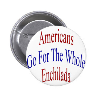Americans Go For The Whole Enchilada Pins