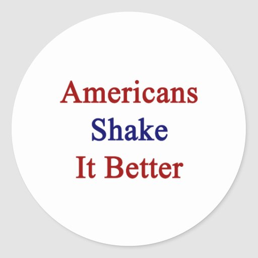 Americans Shake It Better Sticker