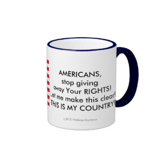 AMERICANS, stop giving away Your RIGHTS ! Ringer Mug