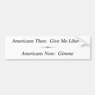 Americans Then:  Give Me Liberty ... Car Bumper Sticker