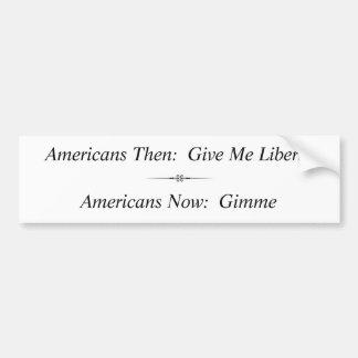 Americans Then:  Give Me Liberty ... Car Bumper Sticker