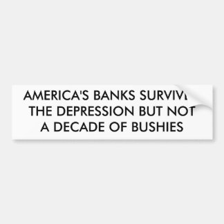 AMERICA'S BANKS SURVIVED THE DEPRESSION BUT NOT... BUMPER STICKER