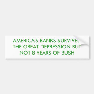 AMERICA'S BANKS SURVIVED THE DEPRESSION BUT NOT... CAR BUMPER STICKER