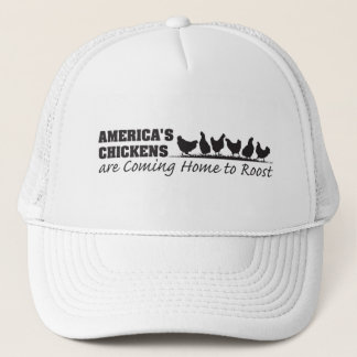 America's Chickens Are Coming Home to Roost Trucker Hat