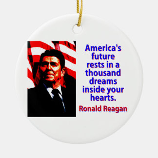 America's Future Rests  - Ronald Reagan Ceramic Ornament