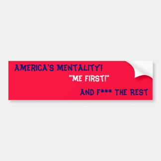"""America's Mentality!, """"Me First!"""" Bumper Sticker"""