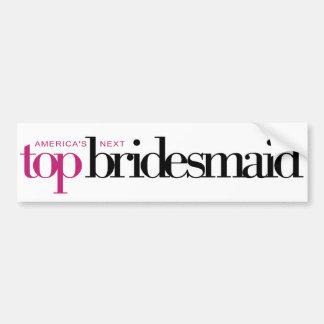 America's Next Top Bridesmaid Bumper Sticker