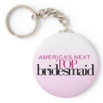 America's Next Top Bridesmaid Keychain