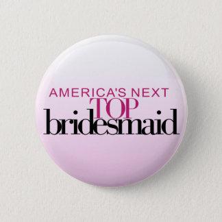 America's Next Top Bridesmaid Pinback Button