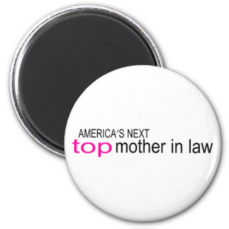 Americas Next Top Mother In Law 2 Inch Round Magnet