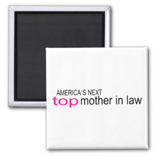 Americas Next Top Mother In Law 2 Inch Square Magnet