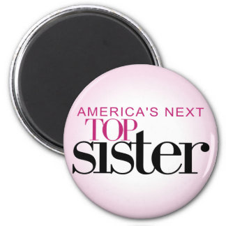 America's Next Top Sister 2 Inch Round Magnet
