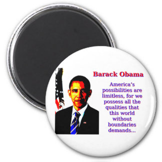 America's Possibilities Are Limitless - Barack Oba Magnet