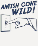 Amish Gone Wild! Shirt