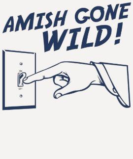 Amish Gone Wild! Tee Shirts