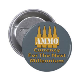 Ammo Currency For The Next Millennium Button