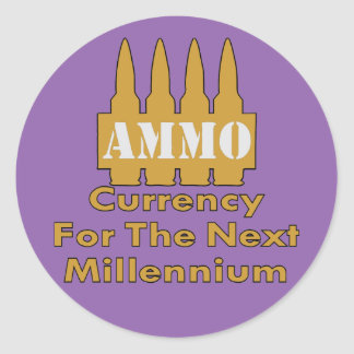 Ammo Currency For The Next Millennium Classic Round Sticker