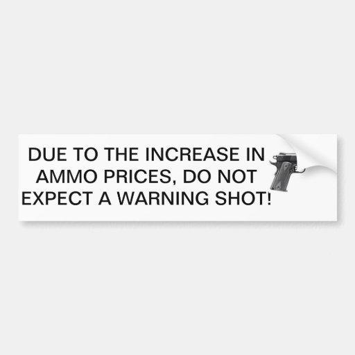 Ammo is expensive, conserve bullets. bumper stickers