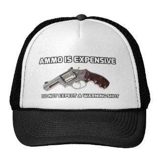 Ammo Is Expensive Do Not Expect A Warning Shot Trucker Hat