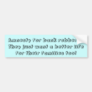 Amnesty for Bank robbers Bumper Sticker