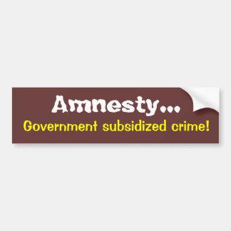 Amnesty..., Government subsidized crime! Bumper Sticker