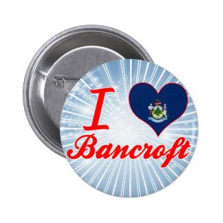 Amo a Bancroft, Maine Pin Redondo 5 Cm