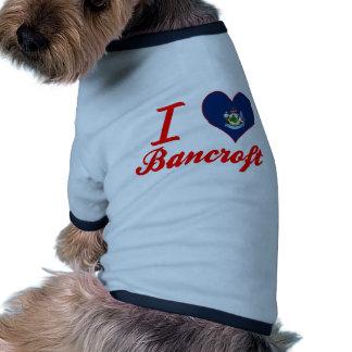 Amo a Bancroft, Maine Camiseta Con Mangas Para Perro