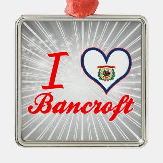 Amo a Bancroft, Virginia Occidental Adorno Navideño Cuadrado De Metal