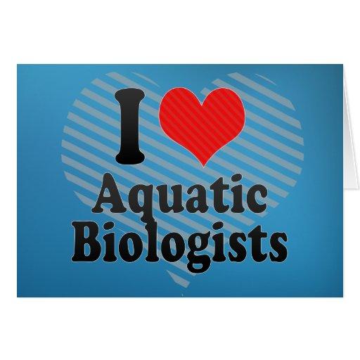 Amo a biólogos acuáticos tarjeta