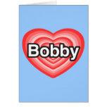 Amo a Bobby. Te amo Bobby. Corazón Tarjetón