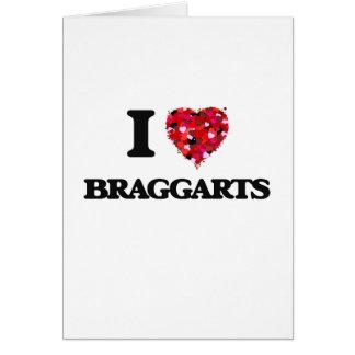 Amo a Braggarts Tarjeta De Felicitación