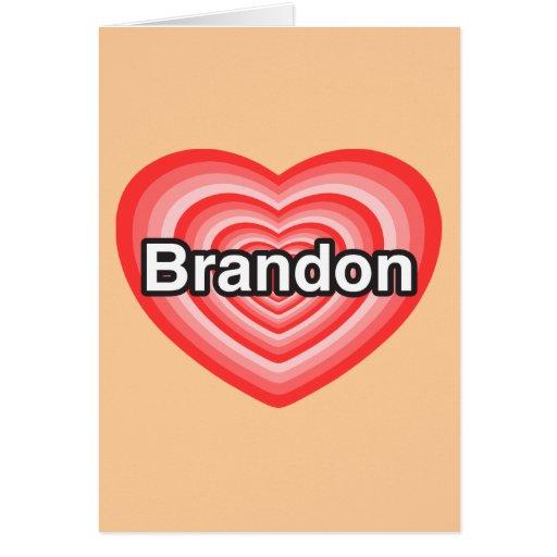 Amo a Brandon. Te amo Brandon. Corazón Tarjeta De Felicitación